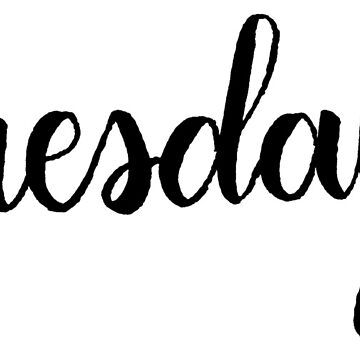 Tuesday Calligraphy Label by the-bangs