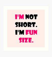I'm Not Short, I'm Fun Size. Art Print