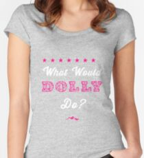 What Would Dolly Do? Women's Fitted Scoop T-Shirt