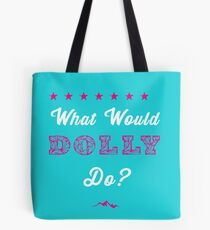 What Would Dolly Do? Tote Bag