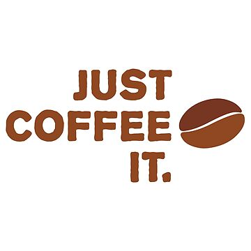 Just Coffee It. by ezcreative