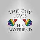 This Guy Loves His Boyfriend by LiveLoudGraphic