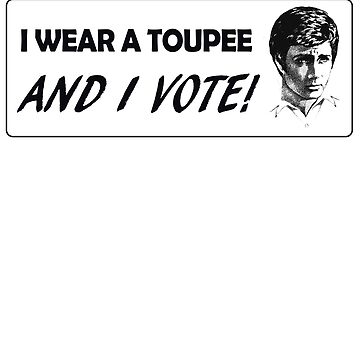 I Wear a Toupee AND I VOTE Sticker by RatRock