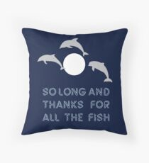 So Long And Thanks For All The Fish Throw Pillow