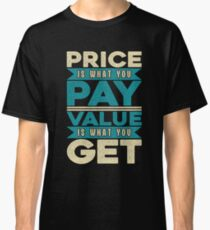 Price is what you Pay Value is what you get Classic T-Shirt