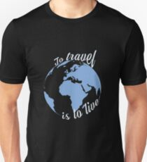 To Travel Is To Live Unisex T-Shirt