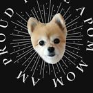Proud to be a Pom Mom - Gifts for Moms Pomeranian Dogs (Design Day 204) by TNTs