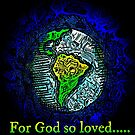 For God so loved - John 3:16 by Peter Millward