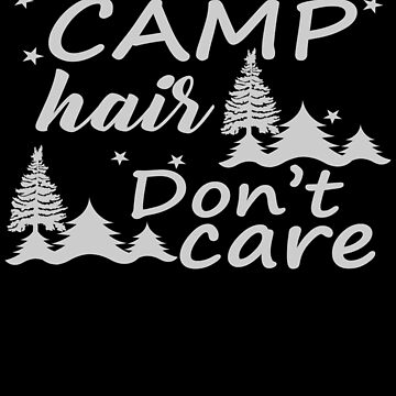 Camp Hair Don't Care Shirt by icedrum