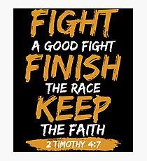 Fight A Good Fight Finish The Race Keep The Faith Photographic Print