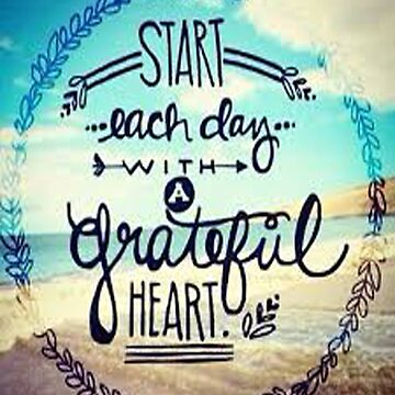 Start Each Day With A Grateful Heart by RSTeezandThingz