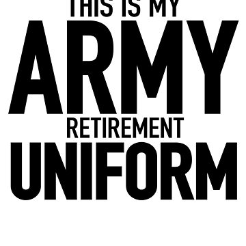This is My Army Retirement Uniform Army Retired Shirt by kedsi