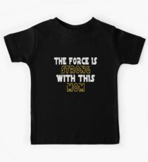 The Force Is Strong With This Mom Kids Tee