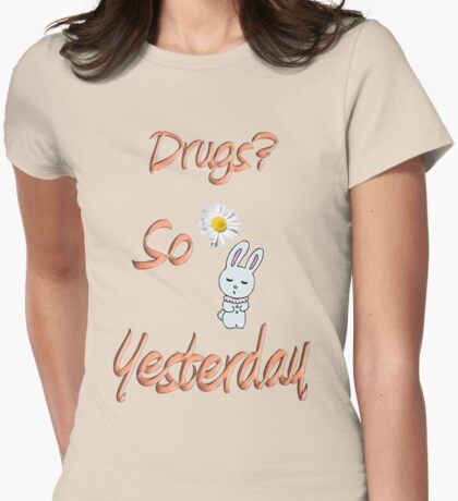 Drugs? So Yesterday T-Shirt