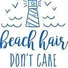 Beach Hair, Don't Care by redwoodandvine