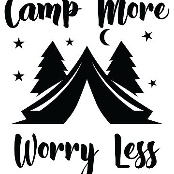 Camp More Worry Less Quote by ptyarb