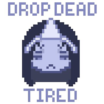 Drop Dead Tired by lazy-weeaboo