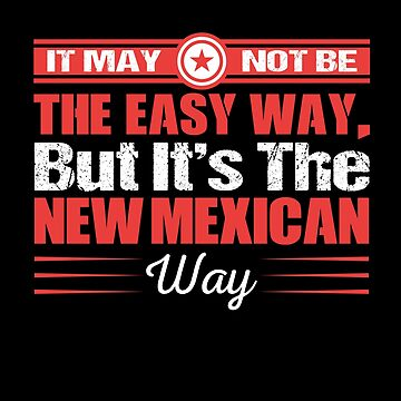 It May Not Be The Easy Way But It's The New Mexican Way  by MusicReadingSav