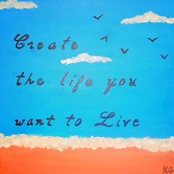 Create the life you want to live by Impurrfectlife