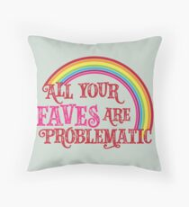 All Your Faves are Problematic Throw Pillow