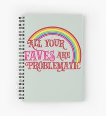 All Your Faves are Problematic Spiral Notebook