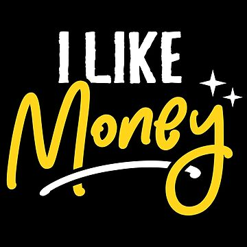MONEY LOVERS DELIGHT - I Like Money by myfamilytee
