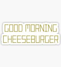 Good Morning Cheeseburger Sticker