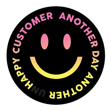 Another Day, Another unHappy Customer sticker by strangerandfict