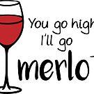 You Go High I'll Go Merlot - Wine Pun - Wine Humor - Wine Joke - Funny Wine Art by yayandrea