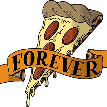 Pizza Forever Funny Sayings and Quotes Tattoo Style by decentdesigns