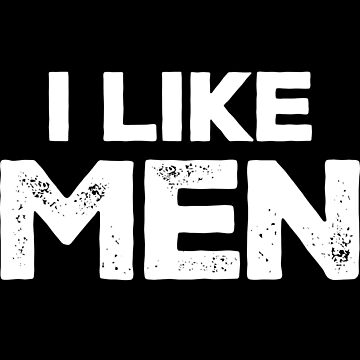 GIRLS LIKE MEN - I Like Men by myfamilytee