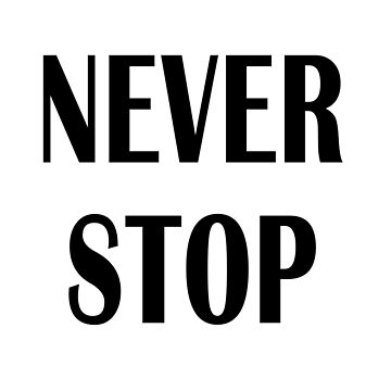 Never stop 1 by puesunpoquito