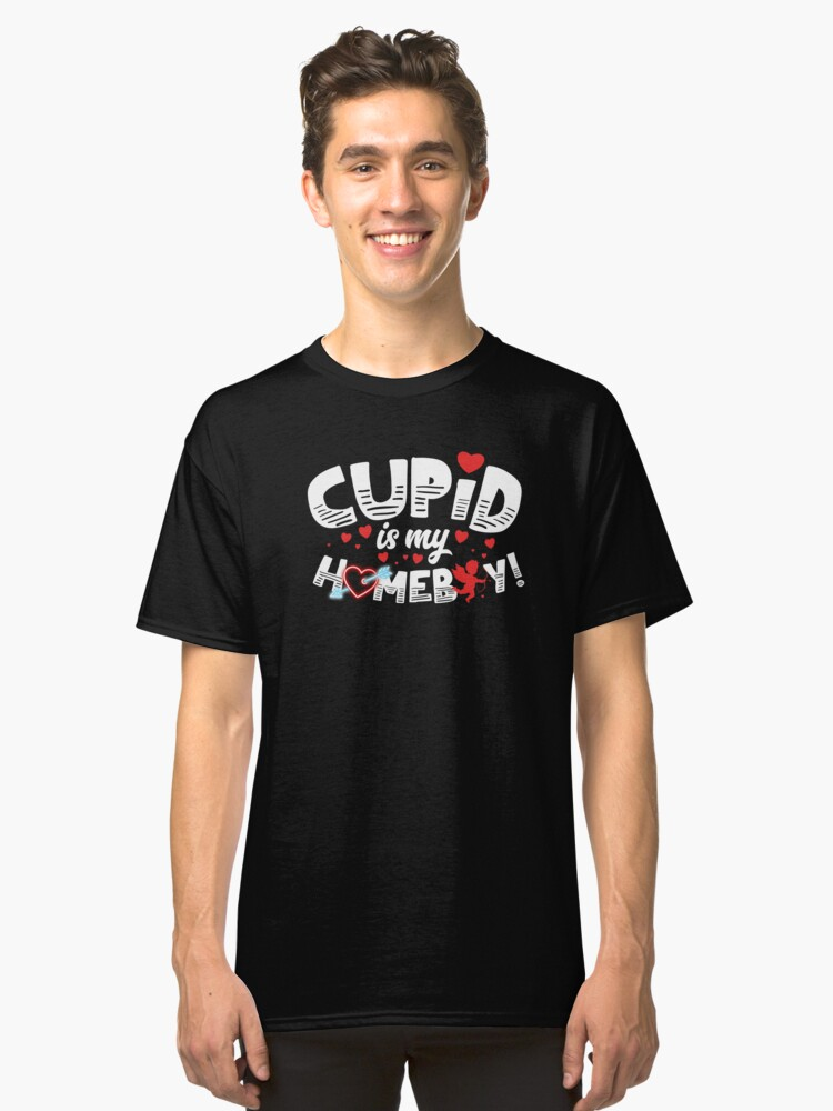 Cupid is my Homeboy Valentines Day Classic T-Shirt Front