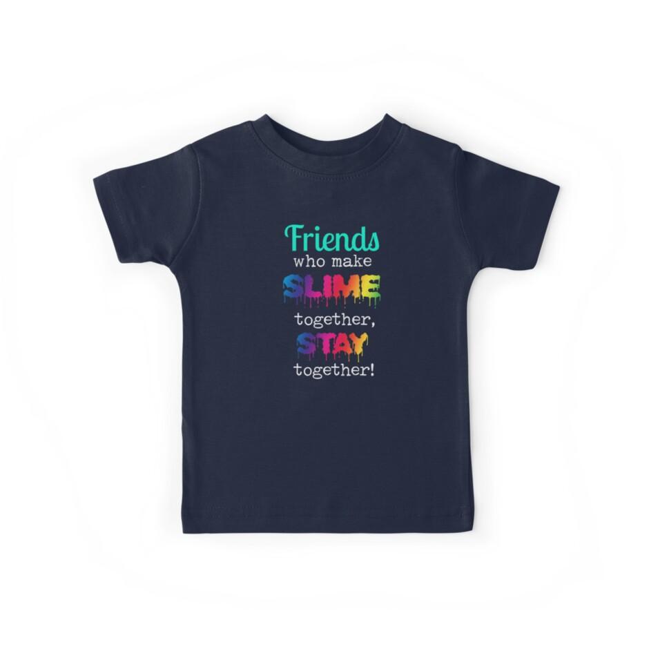 Friends Who Make Slime Together Stay Together Slime Shirt by No-Leg-Bones