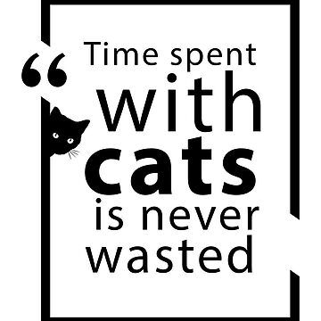 Time spent with cats is never wasted  by hamzabarcelonaa