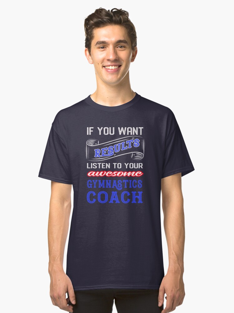 Gymnastics Coach Shirt If You Want Results Classic T-Shirt Front