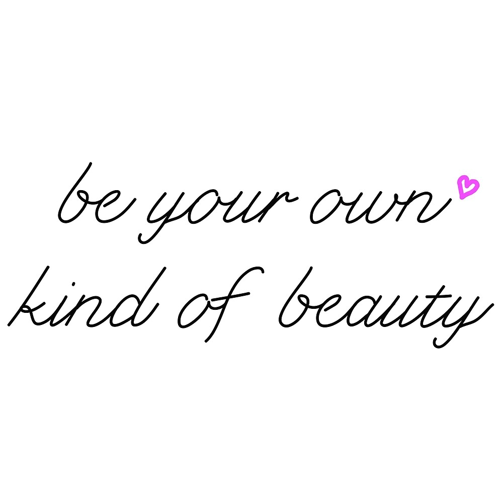 Be your own kind of beauty Limited Edition by xPliC1t