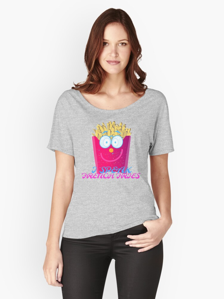 I SPEAK FLUENT FRENCH FRIES by Nikki Ellina Women's Relaxed Fit T-Shirt Front