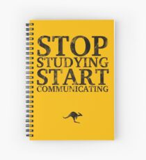 Stop Studying, Start Communicating Notebook Spiral Notebook