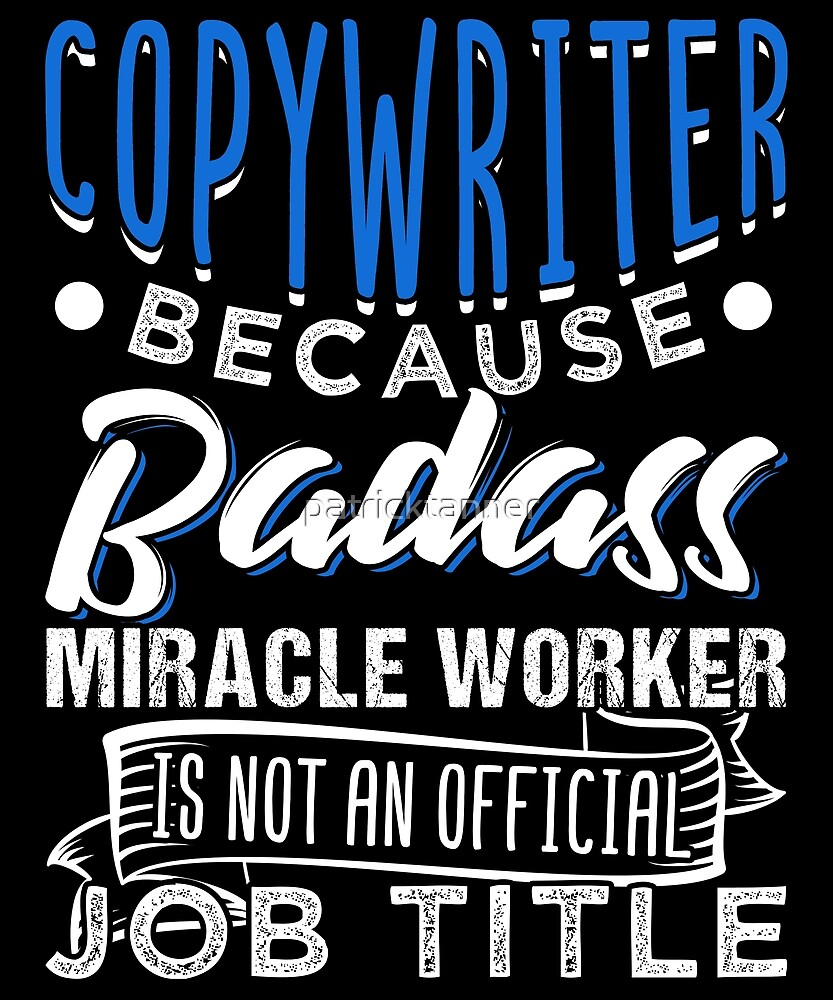 Copywriter Badass Miracle Worker by patricktanner