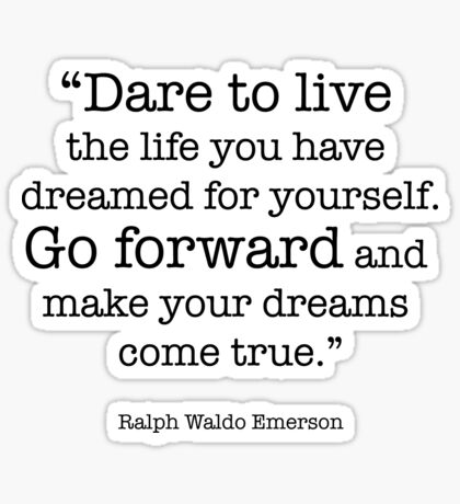 Dare to Live the Life You Have Dreamed for Yourself - Ralph Waldo Emerson Motivational Inspirational Quote Sticker