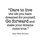 Dare to Live the Life You Have Dreamed for Yourself - Ralph Waldo Emerson Motivational Inspirational Quote by yayandrea