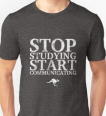Stop Studying, Start Communicating (White) Unisex T-Shirt