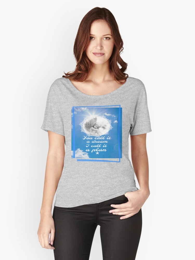 YOU CALL IT A DREAM I CALL IT A PLAN by Nikki Ellina  Women's Relaxed Fit T-Shirt Front