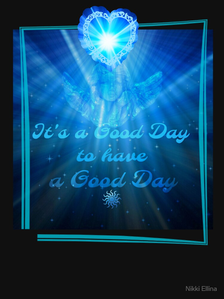 ITS A GOOD DAY TO HAVE A GOOD DAY by Nikki Ellina  by nikki69