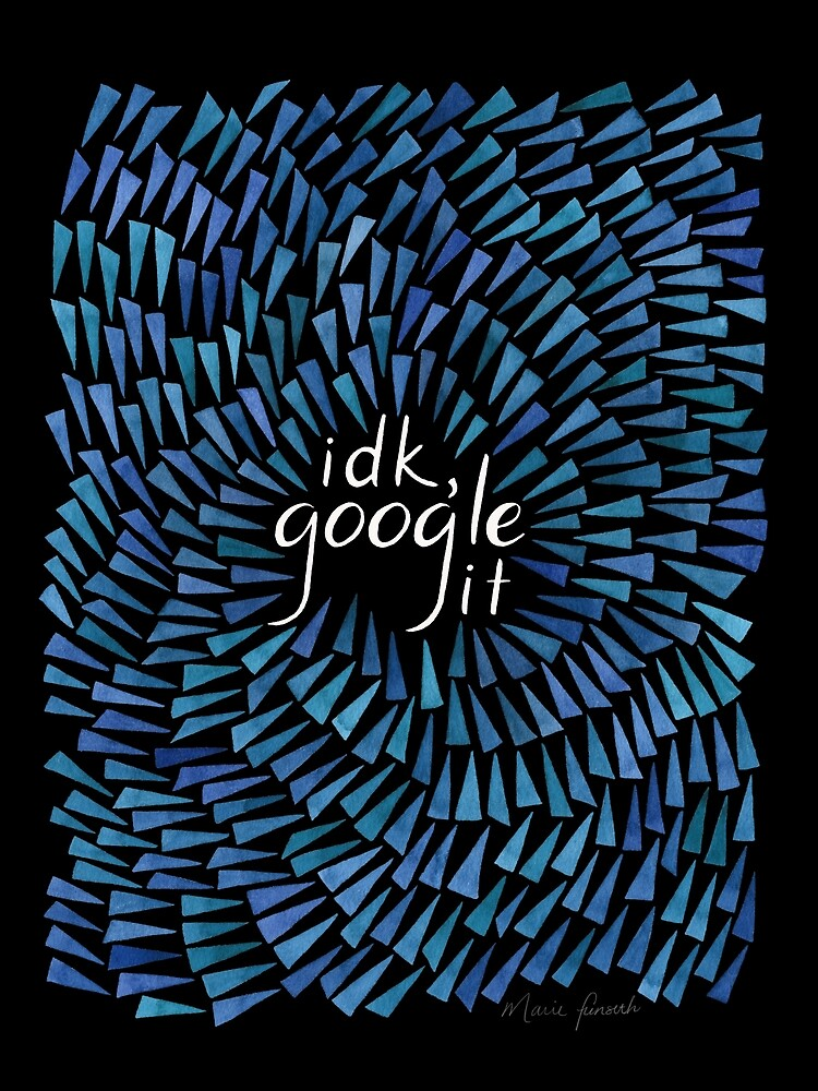 I Don't Know, Google It - Blue on black by Marie Funseth