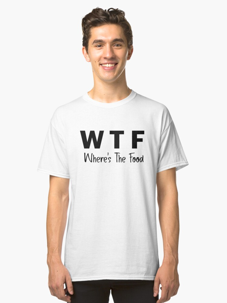 WTF - Where's The Food Classic T-Shirt Front