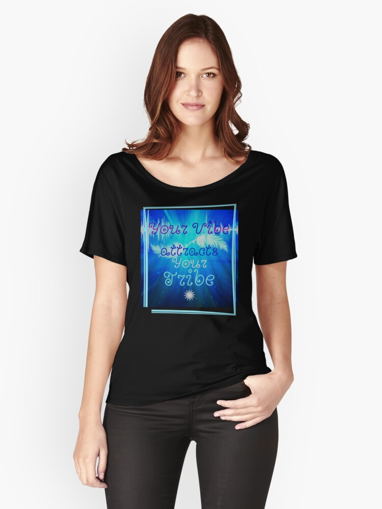 YOUR VIBE ATTRACTS YOUR TRIBE by Nikki Ellina  Women's Relaxed Fit T-Shirt Front