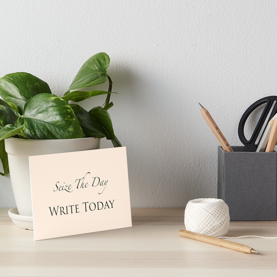 Seize The Day, Write Today by writerofprompts
