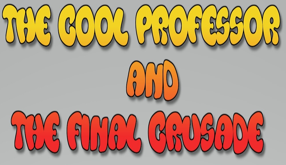 THE COOL PROFESSOR AND THE FINAL CRUSADE - CINEMATIC INSPIRED TITLES by Konstantinos  Dinosoft